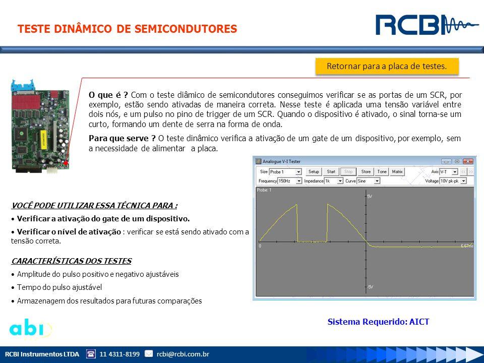 RCBI Instrumentos LTDA 11 4311-8199 rcbi@rcbi.com.br O que é ? Com o teste diâmico de semicondutores conseguimos verificar se as portas de um SCR, por