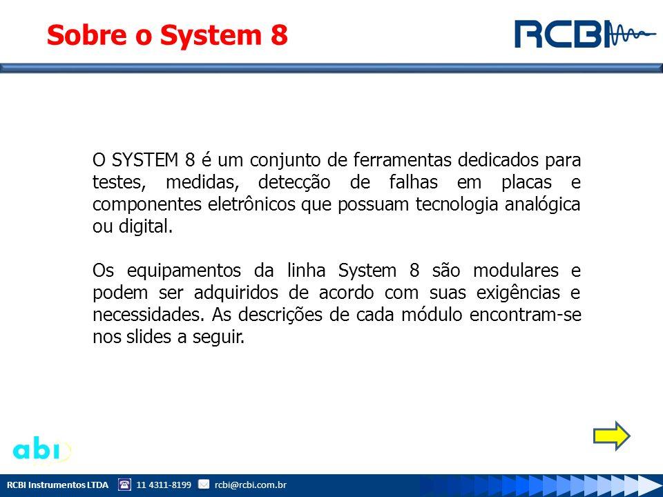 RCBI Instrumentos LTDA 11 4311-8199 rcbi@rcbi.com.br Sobre o System 8 O SYSTEM 8 é um conjunto de ferramentas dedicados para testes, medidas, detecção