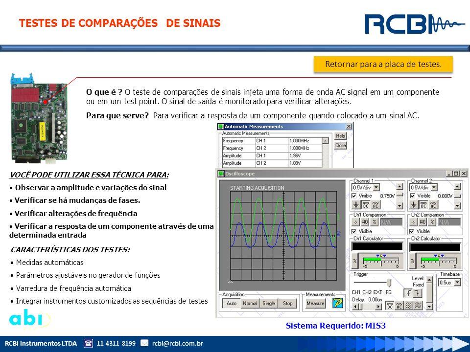 RCBI Instrumentos LTDA 11 4311-8199 rcbi@rcbi.com.br O que é ? O teste de comparações de sinais injeta uma forma de onda AC signal em um componente ou