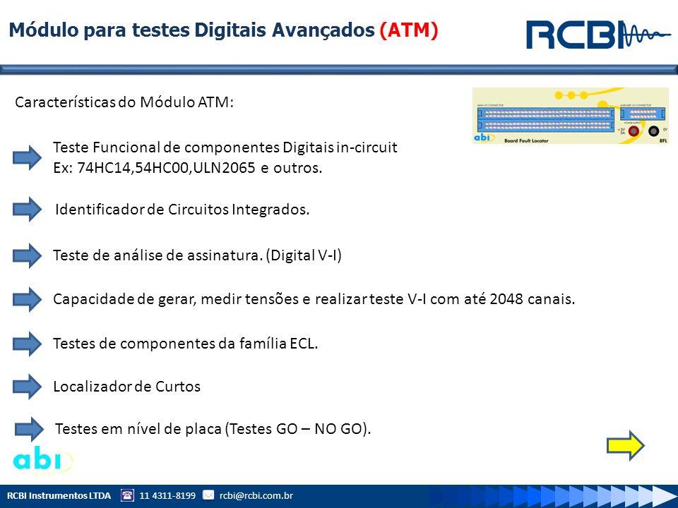 RCBI Instrumentos LTDA 11 4311-8199 rcbi@rcbi.com.br Módulo para testes Digitais Avançados (ATM) Características do Módulo ATM: Teste Funcional de com