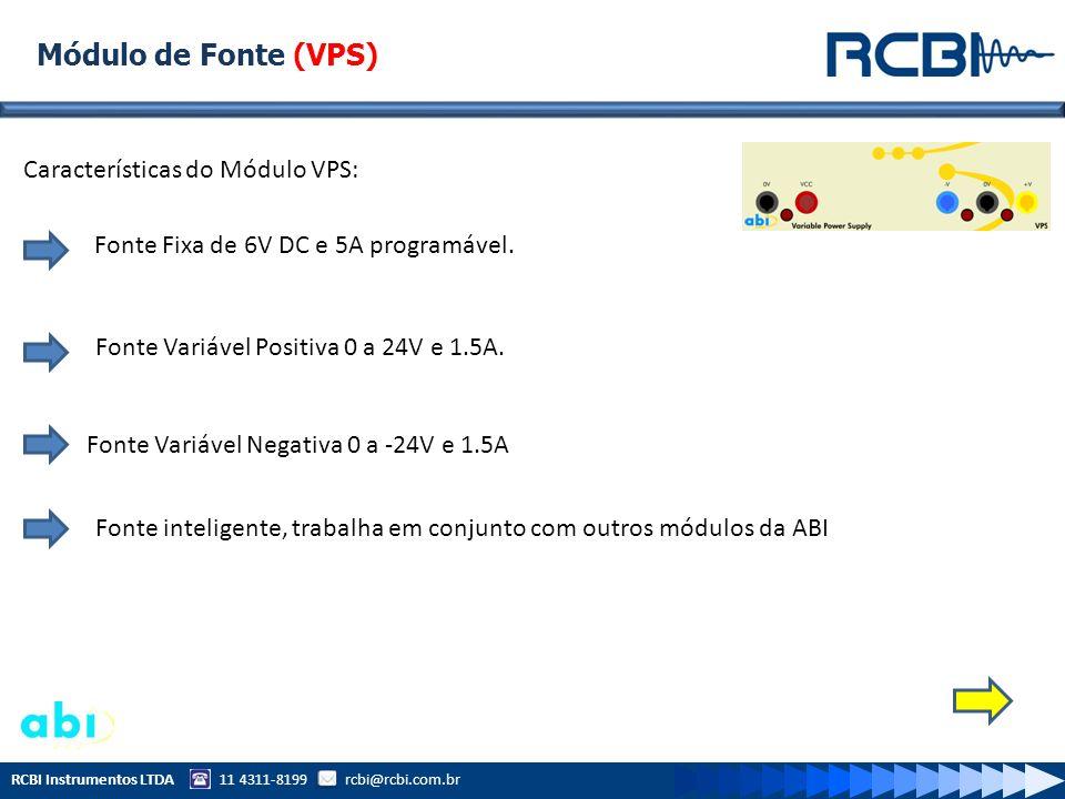 RCBI Instrumentos LTDA 11 4311-8199 rcbi@rcbi.com.br Módulo de Fonte (VPS) Características do Módulo VPS: Fonte Fixa de 6V DC e 5A programável. Fonte