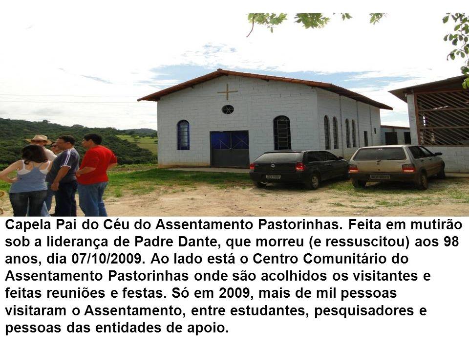 Capela Pai do Céu do Assentamento Pastorinhas. Feita em mutirão sob a liderança de Padre Dante, que morreu (e ressuscitou) aos 98 anos, dia 07/10/2009