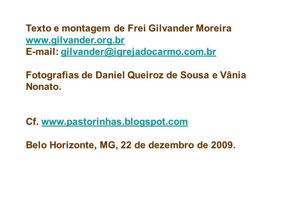 Texto e montagem de Frei Gilvander Moreira www.gilvander.org.br E-mail: gilvander@igrejadocarmo.com.brgilvander@igrejadocarmo.com.br Fotografias de Da