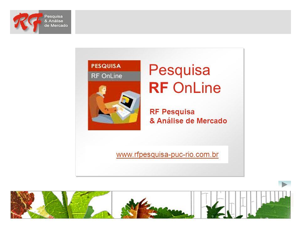 Pesquisa RF OnLine RF Pesquisa & Análise de Mercado www.rfpesquisa-puc-rio.com.br