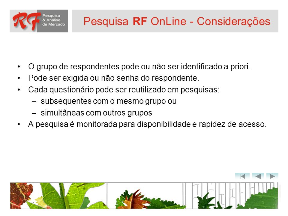 Pesquisa RF OnLine - Considerações O grupo de respondentes pode ou não ser identificado a priori. Pode ser exigida ou não senha do respondente. Cada q