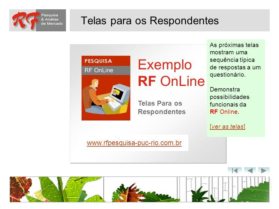 Telas para os Respondentes Exemplo RF OnLine www.rfpesquisa-puc-rio.com.br Telas Para os Respondentes As próximas telas mostram uma sequência típica d