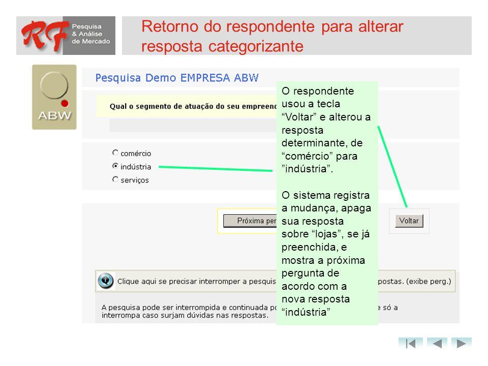 Retorno do respondente para alterar resposta categorizante O respondente usou a tecla Voltar e alterou a resposta determinante, de comércio para indús