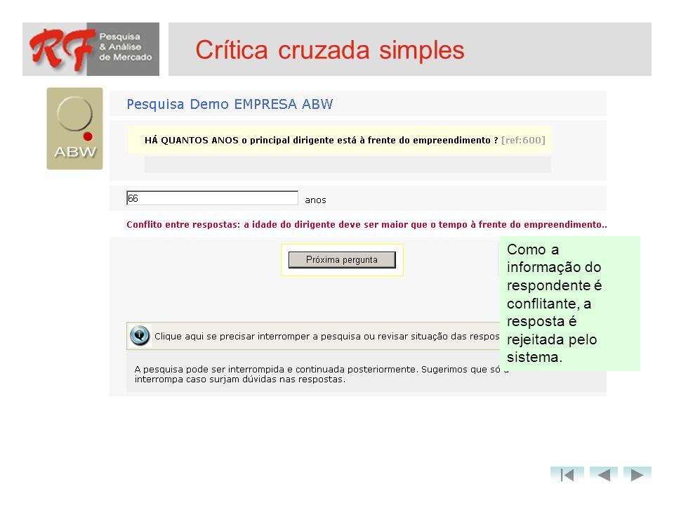 Crítica cruzada simples Como a informação do respondente é conflitante, a resposta é rejeitada pelo sistema.