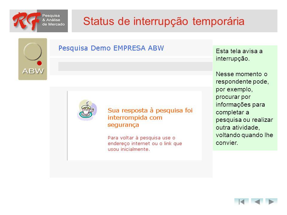 Status de interrupção temporária Esta tela avisa a interrupção. Nesse momento o respondente pode, por exemplo, procurar por informações para completar