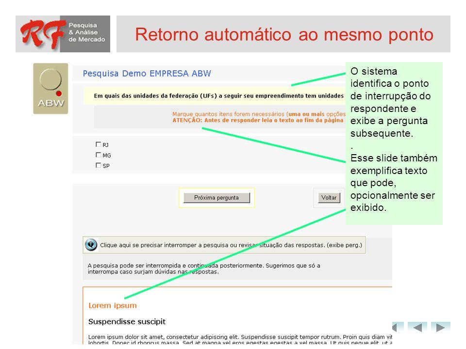 Retorno automático ao mesmo ponto O sistema identifica o ponto de interrupção do respondente e exibe a pergunta subsequente.. Esse slide também exempl