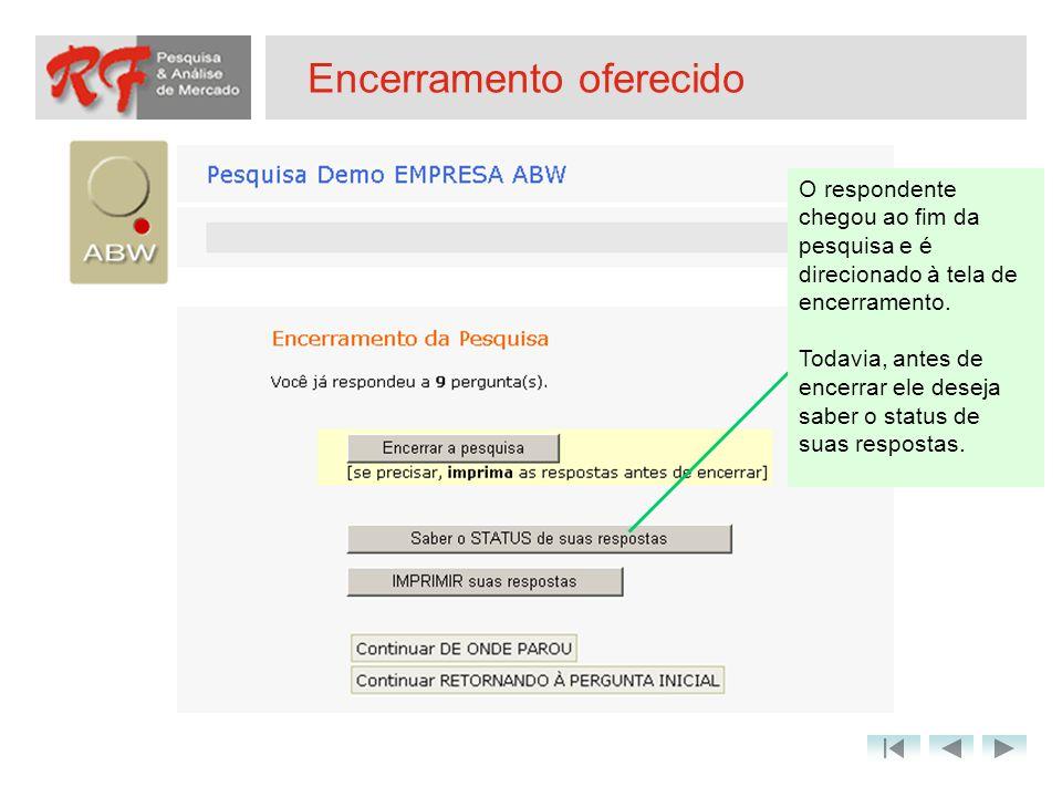 Encerramento oferecido O respondente chegou ao fim da pesquisa e é direcionado à tela de encerramento. Todavia, antes de encerrar ele deseja saber o s