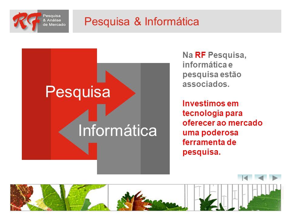 Pesquisa & Informática Pesquisa Informática Na RF Pesquisa, informática e pesquisa estão associados. Investimos em tecnologia para oferecer ao mercado