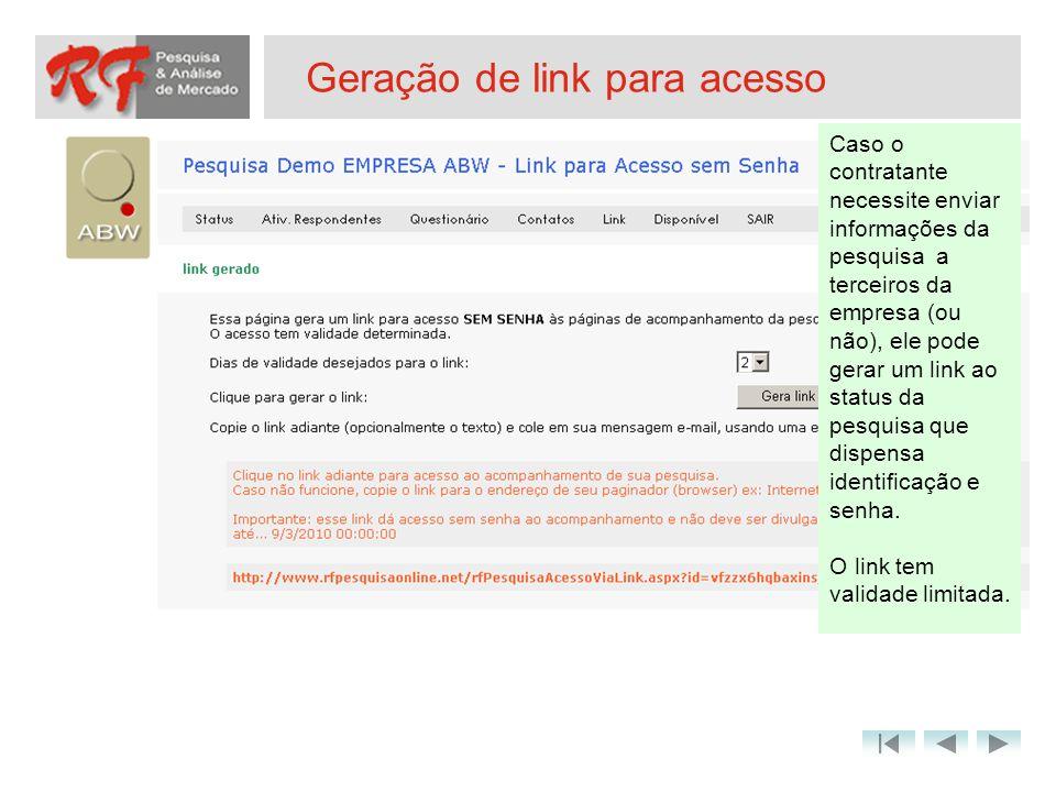Geração de link para acesso Caso o contratante necessite enviar informações da pesquisa a terceiros da empresa (ou não), ele pode gerar um link ao sta