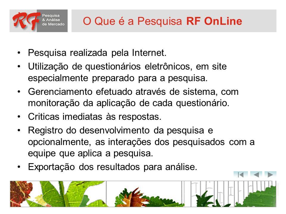 O Que é a Pesquisa RF OnLine Pesquisa realizada pela Internet. Utilização de questionários eletrônicos, em site especialmente preparado para a pesquis
