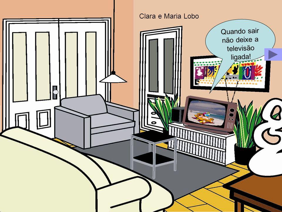 Q u a n d o s a i r n ã o d e i x e a t e l e v i s ã o l i g a d a ! Clara e Maria Lobo