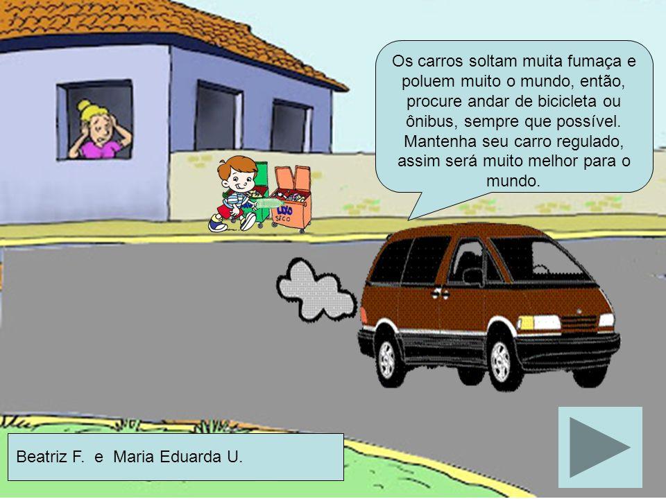 Os carros soltam muita fumaça e poluem muito o mundo, então, procure andar de bicicleta ou ônibus, sempre que possível.