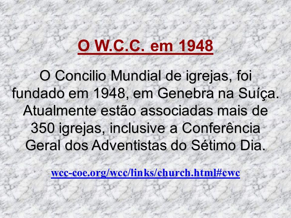 O W.C.C. em 1948 O Concilio Mundial de igrejas, foi fundado em 1948, em Genebra na Suíça. Atualmente estão associadas mais de 350 igrejas, inclusive a