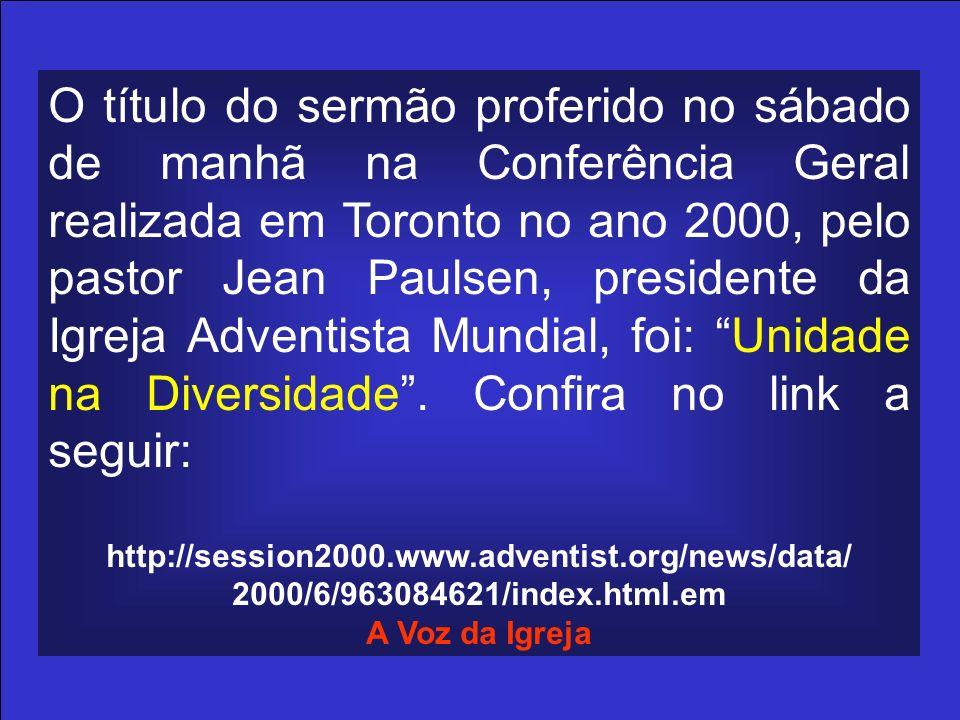 O título do sermão proferido no sábado de manhã na Conferência Geral realizada em Toronto no ano 2000, pelo pastor Jean Paulsen, presidente da Igreja