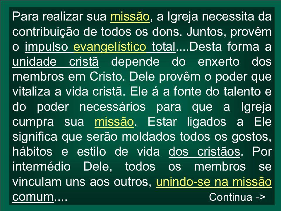 Para realizar sua missão, a Igreja necessita da contribuição de todos os dons. Juntos, provêm o impulso evangelístico total....Desta forma a unidade c