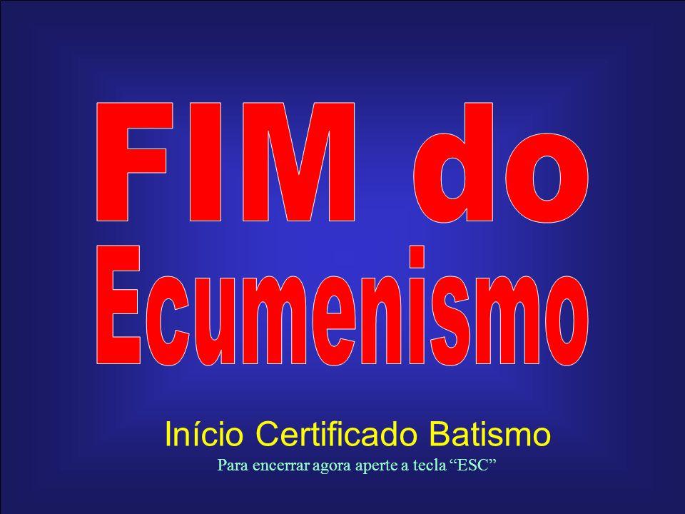 Início Certificado Batismo Para encerrar agora aperte a tecla ESC