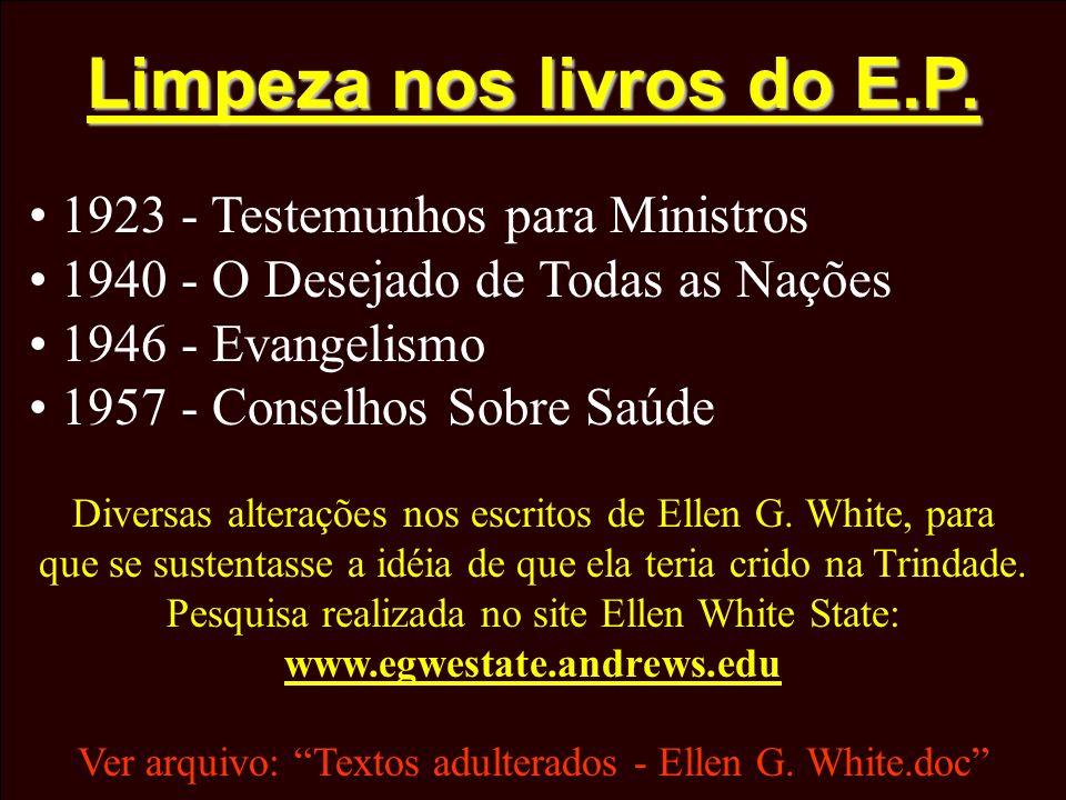 Limpeza nos livros do E.P. 1923 - Testemunhos para Ministros 1940 - O Desejado de Todas as Nações 1946 - Evangelismo 1957 - Conselhos Sobre Saúde Dive