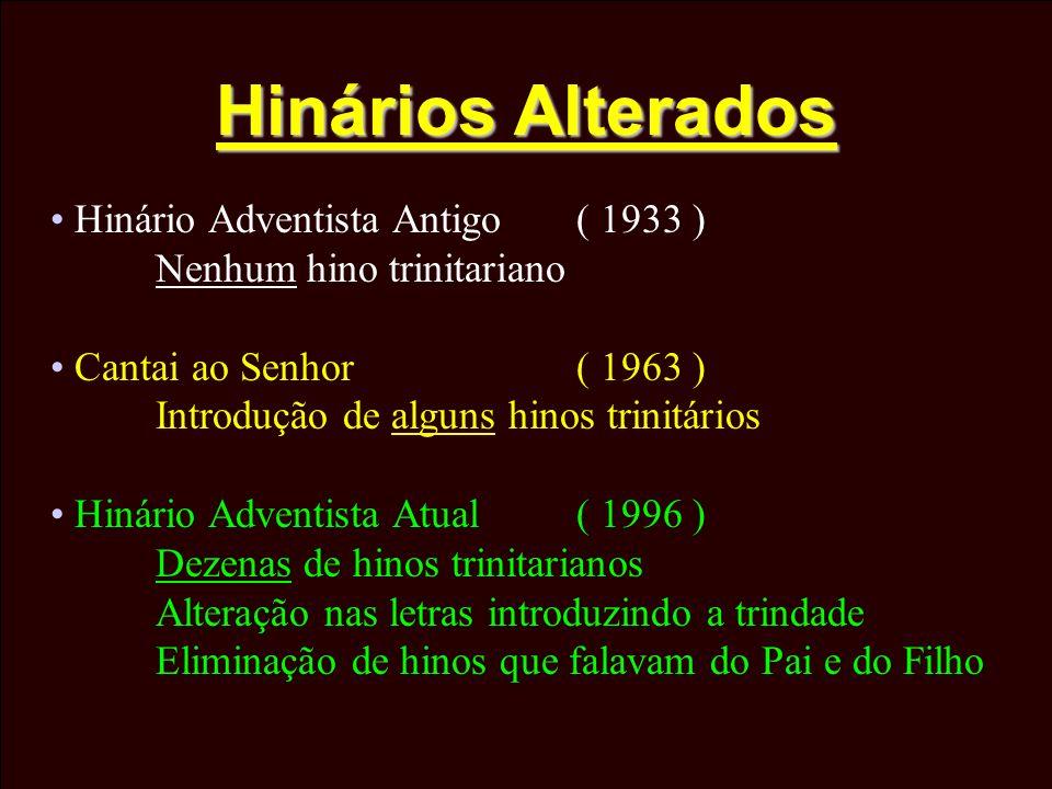 Hinários Alterados Hinário Adventista Antigo( 1933 ) Nenhum hino trinitariano Cantai ao Senhor( 1963 ) Introdução de alguns hinos trinitários Hinário