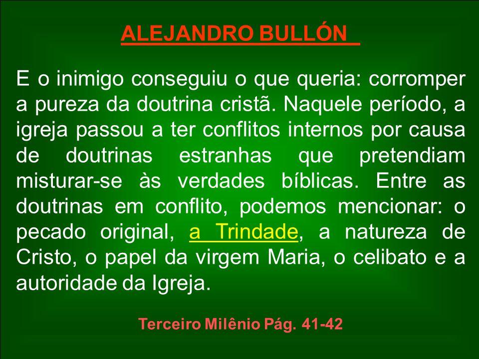 ALEJANDRO BULLÓN E o inimigo conseguiu o que queria: corromper a pureza da doutrina cristã. Naquele período, a igreja passou a ter conflitos internos