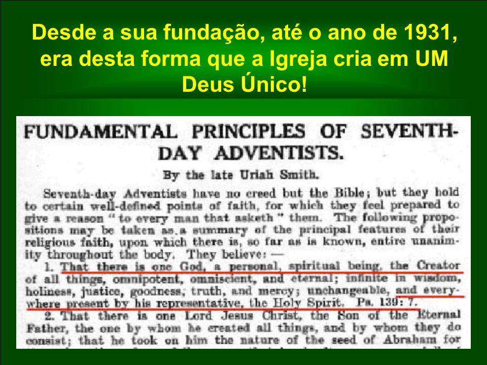Desde a sua fundação, até o ano de 1931, era desta forma que a Igreja cria em UM Deus Único!