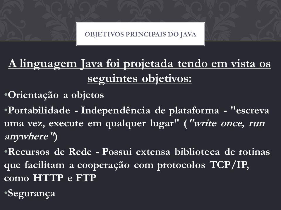 A linguagem Java foi projetada tendo em vista os seguintes objetivos: Orientação a objetos Portabilidade - Independência de plataforma -