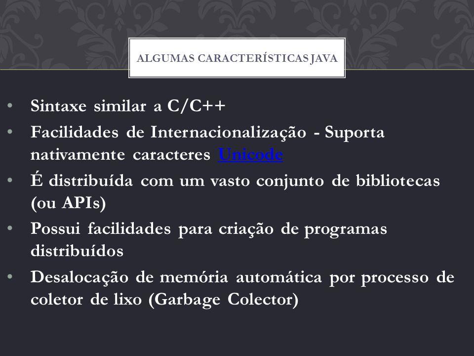 Sintaxe similar a C/C++ Facilidades de Internacionalização - Suporta nativamente caracteres UnicodeUnicode É distribuída com um vasto conjunto de bibl