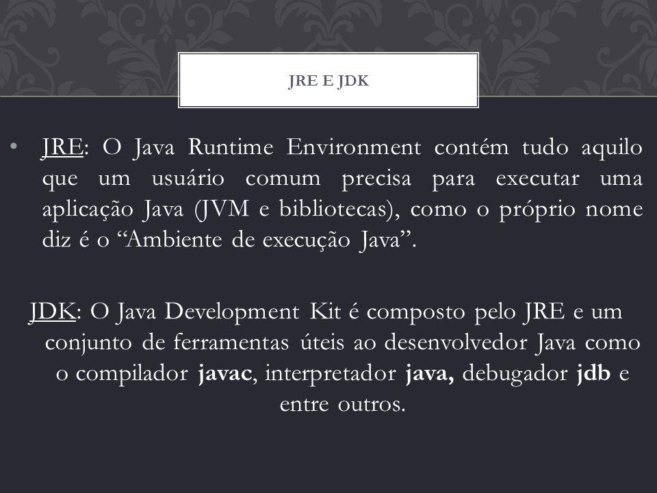 JRE: O Java Runtime Environment contém tudo aquilo que um usuário comum precisa para executar uma aplicação Java (JVM e bibliotecas), como o próprio n