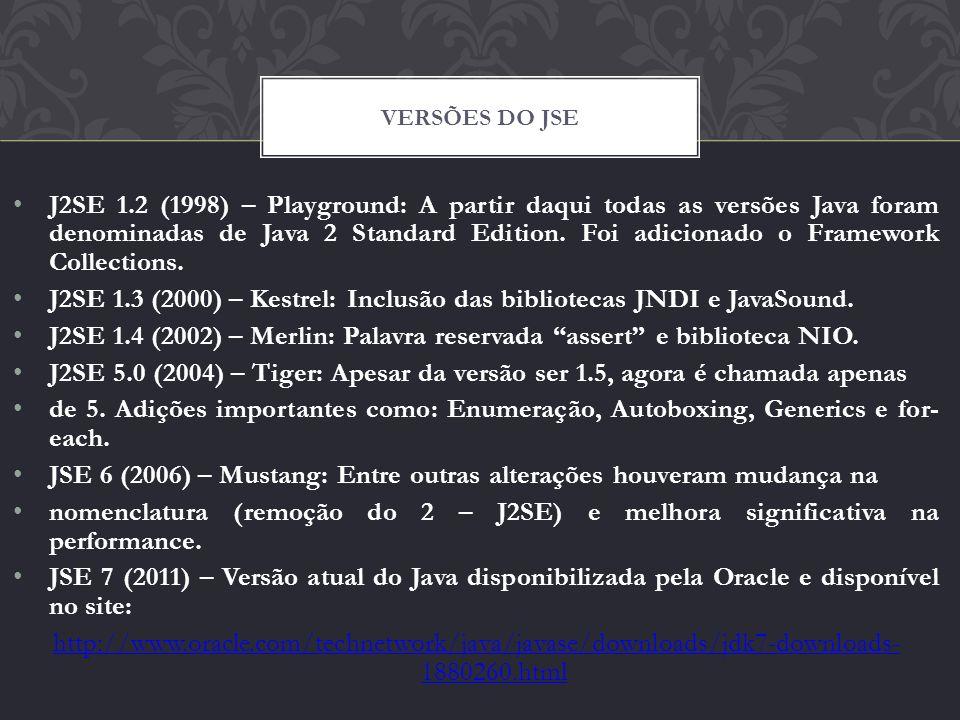 J2SE 1.2 (1998) – Playground: A partir daqui todas as versões Java foram denominadas de Java 2 Standard Edition. Foi adicionado o Framework Collection