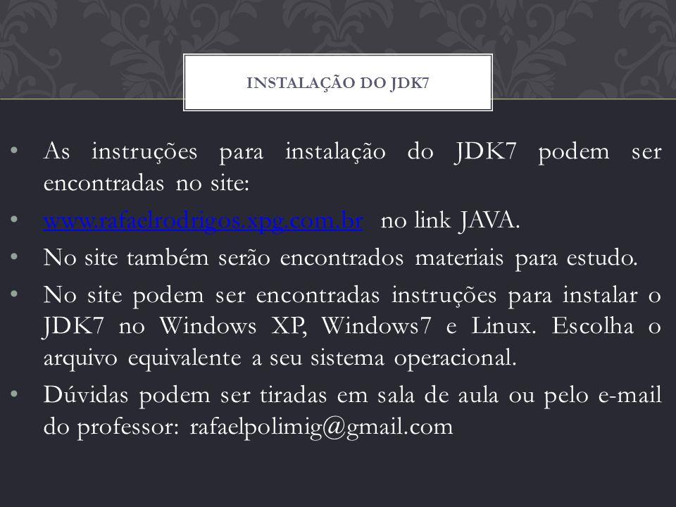 As instruções para instalação do JDK7 podem ser encontradas no site: www.rafaelrodrigos.xpg.com.br no link JAVA.www.rafaelrodrigos.xpg.com.br No site