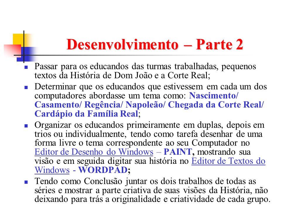 Desenvolvimento – Parte 2 Passar para os educandos das turmas trabalhadas, pequenos textos da História de Dom João e a Corte Real; Determinar que os e
