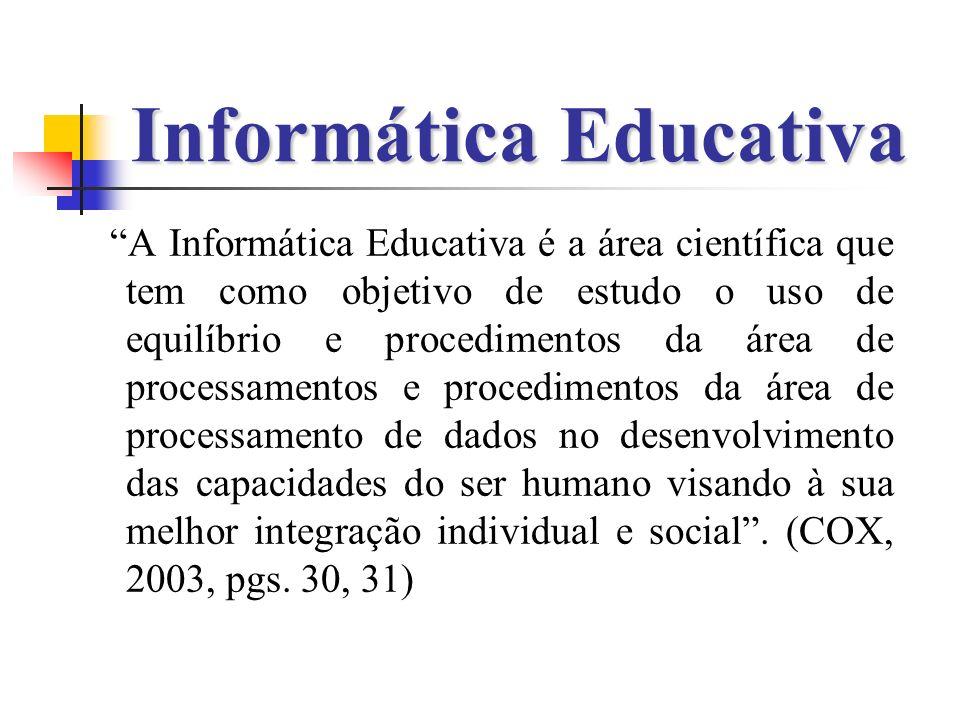 Informática Educativa A Informática Educativa é a área científica que tem como objetivo de estudo o uso de equilíbrio e procedimentos da área de proce