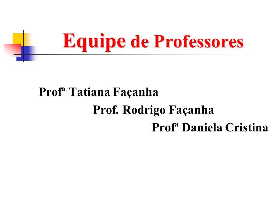 Equipe de Professores Profª Tatiana Façanha Prof. Rodrigo Façanha Profª Daniela Cristina