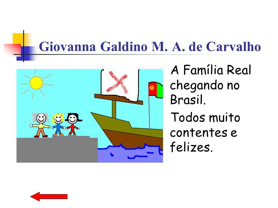 Giovanna Galdino M. A. de Carvalho A Família Real chegando no Brasil. Todos muito contentes e felizes.