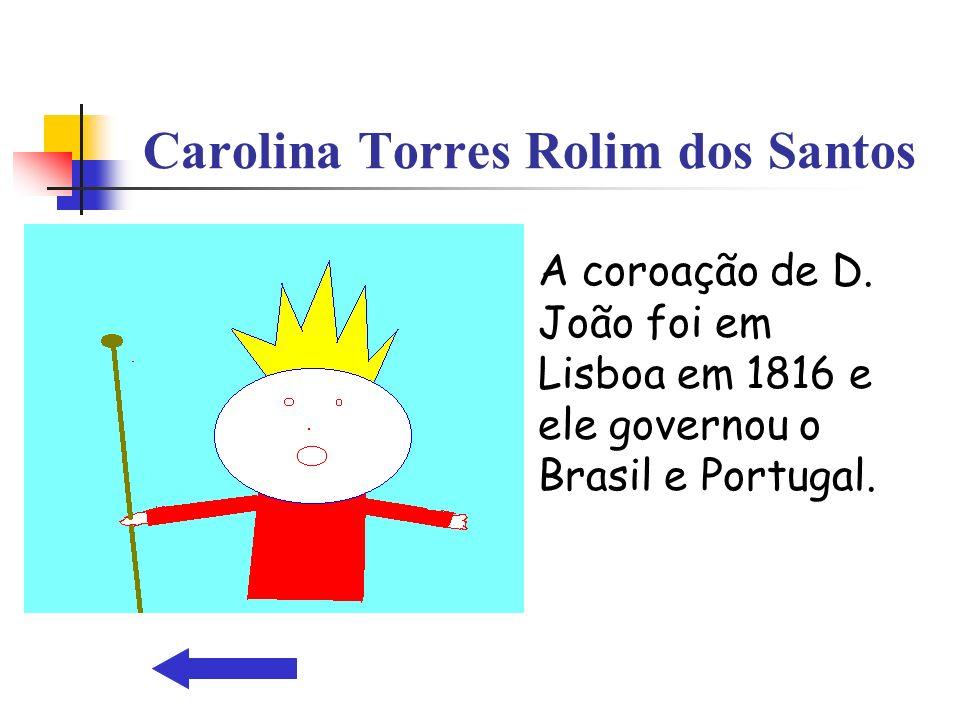 Carolina Torres Rolim dos Santos A coroação de D. João foi em Lisboa em 1816 e ele governou o Brasil e Portugal.