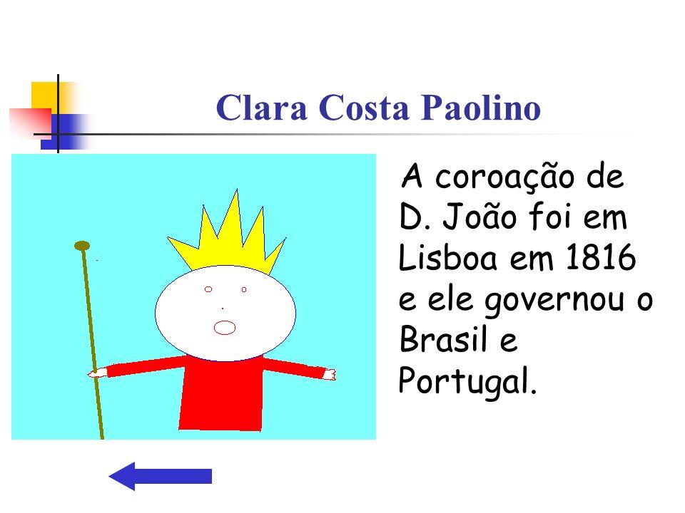 Clara Costa Paolino A coroação de D. João foi em Lisboa em 1816 e ele governou o Brasil e Portugal.