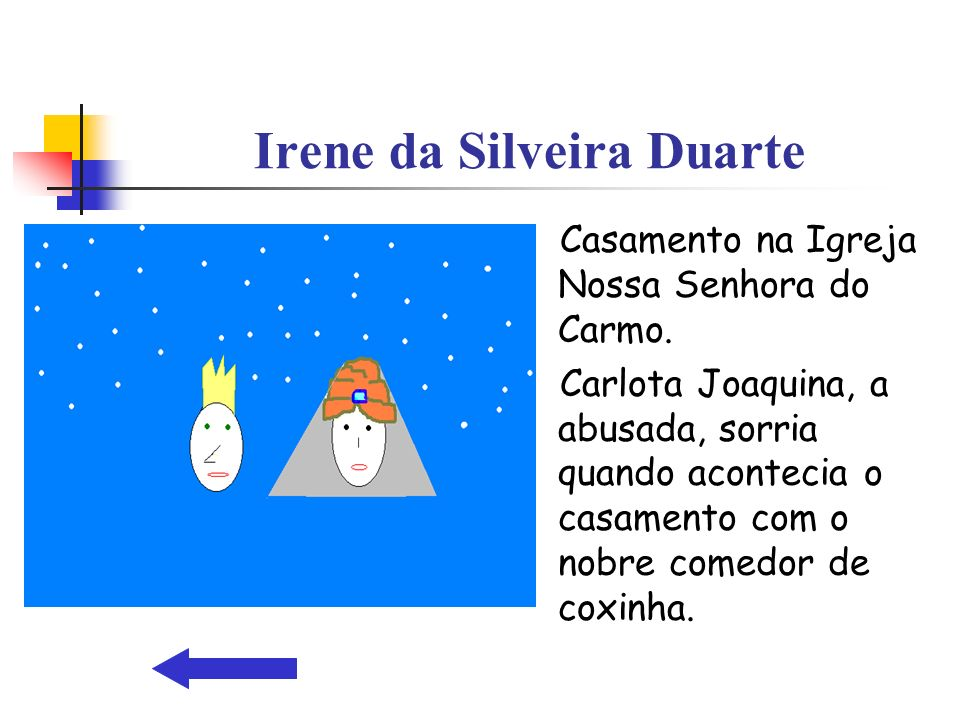 Irene da Silveira Duarte Casamento na Igreja Nossa Senhora do Carmo. Carlota Joaquina, a abusada, sorria quando acontecia o casamento com o nobre come