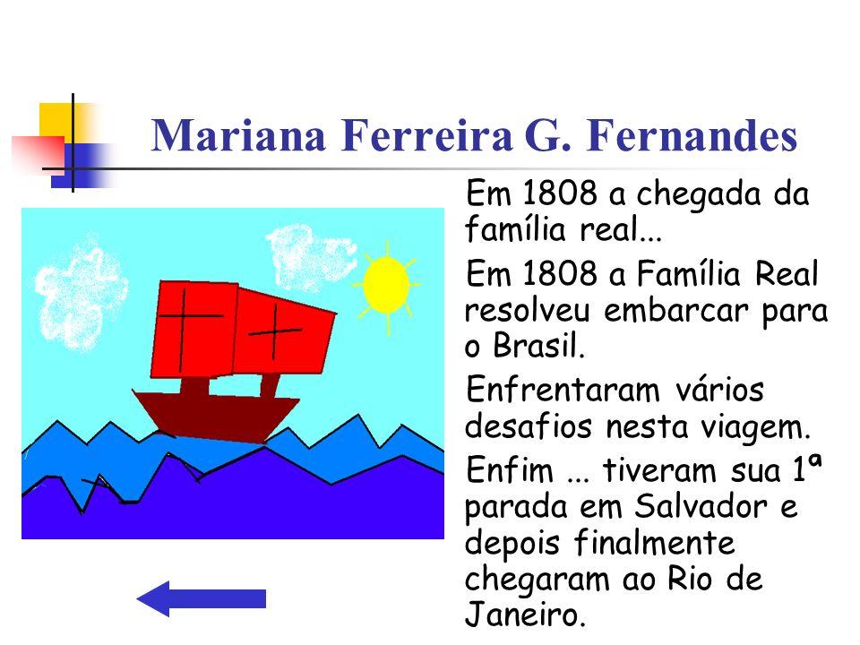Mariana Ferreira G. Fernandes Em 1808 a chegada da família real... Em 1808 a Família Real resolveu embarcar para o Brasil. Enfrentaram vários desafios