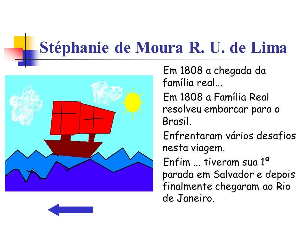 Stéphanie de Moura R. U. de Lima Em 1808 a chegada da família real... Em 1808 a Família Real resolveu embarcar para o Brasil. Enfrentaram vários desaf