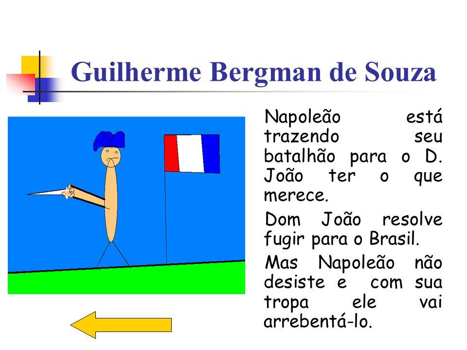 Guilherme Bergman de Souza Napoleão está trazendo seu batalhão para o D. João ter o que merece. Dom João resolve fugir para o Brasil. Mas Napoleão não