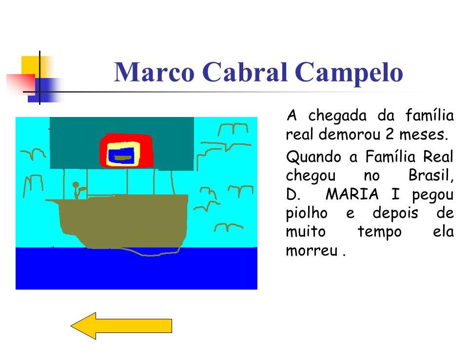 Marco Cabral Campelo A chegada da família real demorou 2 meses. Quando a Família Real chegou no Brasil, D. MARIA I pegou piolho e depois de muito temp