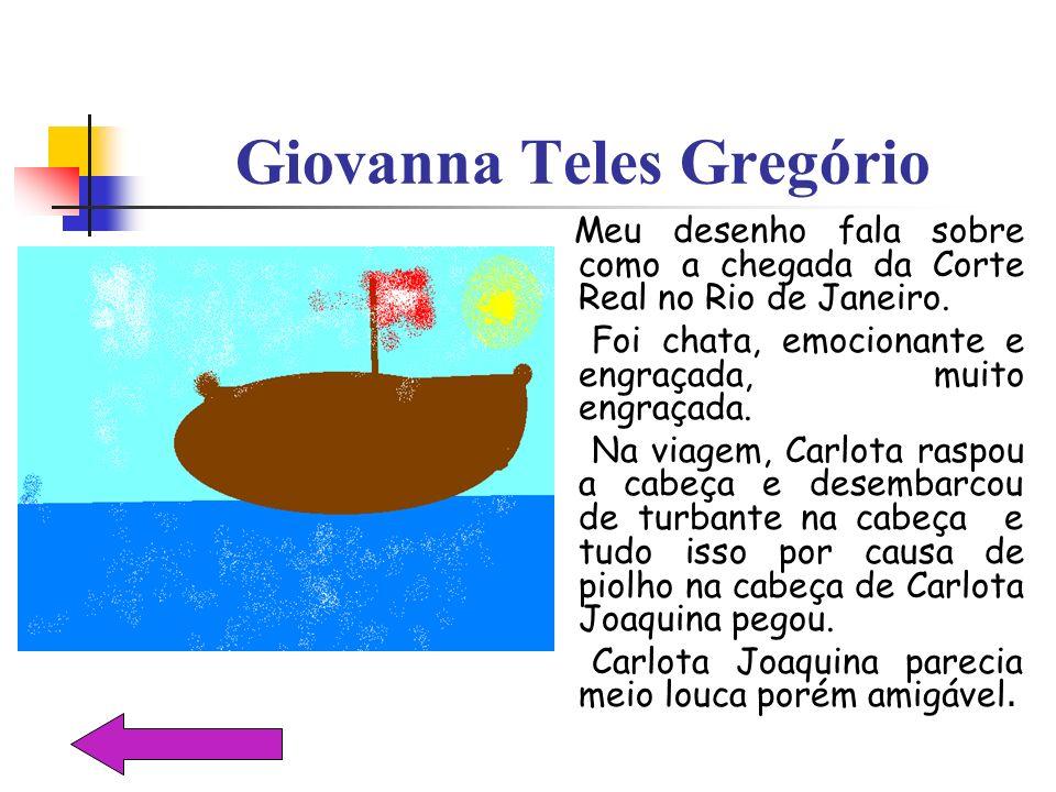 Giovanna Teles Gregório Meu desenho fala sobre como a chegada da Corte Real no Rio de Janeiro. Foi chata, emocionante e engraçada, muito engraçada. Na
