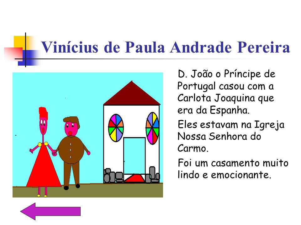 Vinícius de Paula Andrade Pereira D. João o Príncipe de Portugal casou com a Carlota Joaquina que era da Espanha. Eles estavam na Igreja Nossa Senhora