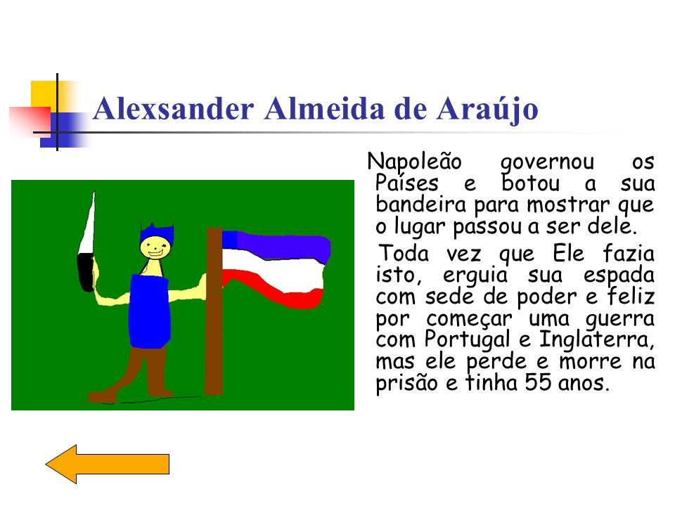 Alexsander Almeida de Araújo Napoleão governou os Países e botou a sua bandeira para mostrar que o lugar passou a ser dele. Toda vez que Ele fazia ist