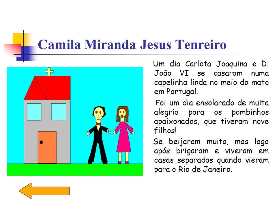 Camila Miranda Jesus Tenreiro Um dia Carlota Joaquina e D. João VI se casaram numa capelinha linda no meio do mato em Portugal. Foi um dia ensolarado