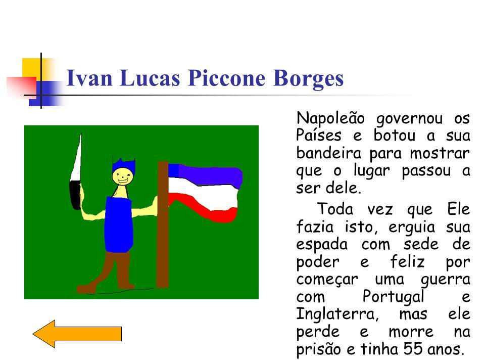 Ivan Lucas Piccone Borges Napoleão governou os Países e botou a sua bandeira para mostrar que o lugar passou a ser dele. Toda vez que Ele fazia isto,