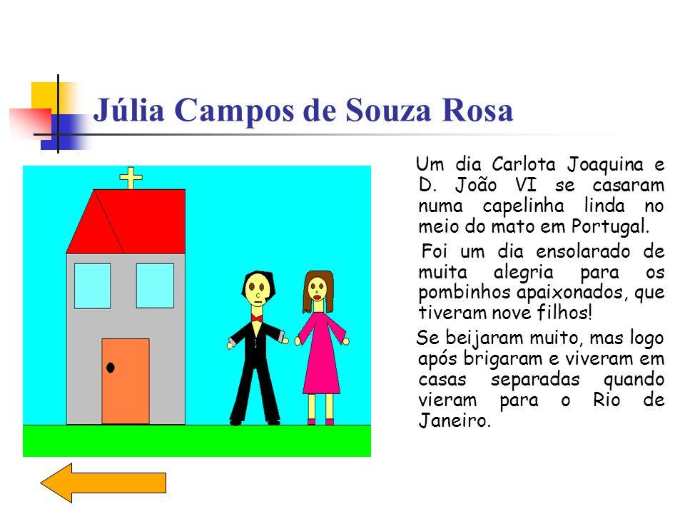 Júlia Campos de Souza Rosa Um dia Carlota Joaquina e D. João VI se casaram numa capelinha linda no meio do mato em Portugal. Foi um dia ensolarado de